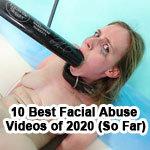 The 10 Best Facial Abuse Videos of 2020 (So Far)